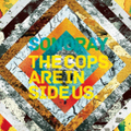 ■THE COPS ARE SIDE US. / SONORAY 体温