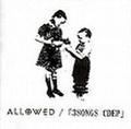■ALLOWED/3SONGS CD EP