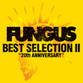 FUNGUS「BEST SELECTION Ⅱ~20th ANNIVERSARY~」