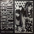 STRAWBERRY SWITCHBLADE / SINCE YESTERDAY