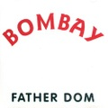Father Dom / Bombay
