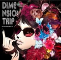 『DIMENSION TRIP』