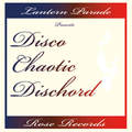Lantern Parade / 『DISCO CHAOTIC DISCHORD』 (ROSE 115/CD ALBUM)