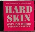HARD SKIN / Why Do Birds Suddenly Appear CD