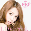 Fio 『 LOVE and... 』