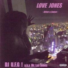 DJ U.F.G ! a.k.a Mr. Luv Jones / Love Jones -Bitter & Sweet-