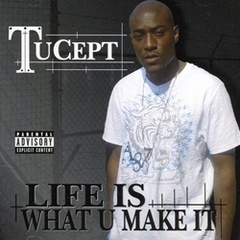 Tucept / Life Is What U Make It