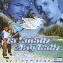 Ta Smallz & Big Ballz / The Oxymoron