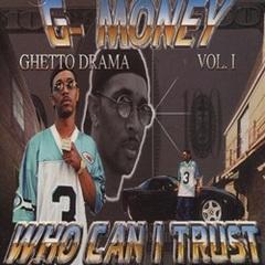 G-Money / Ghetto Drama Vol. I Who Can I Trust