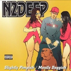N2Deep / Slightly Pimpish / Mostly Doggish