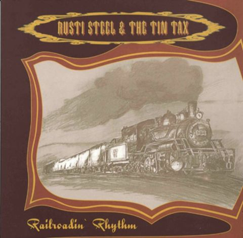 RUSTI STEEL & THE TIN TAX / RAILROADIN' RHYTHM (CD)