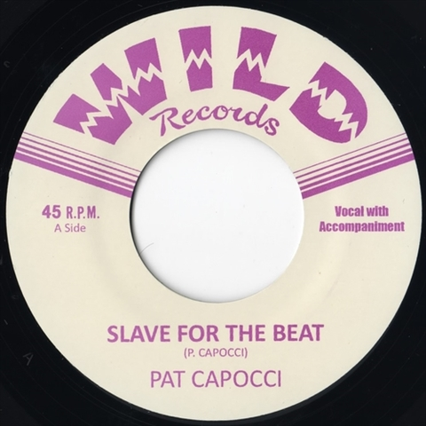 "PAT CAPOCCI / SLAVE FOR THE BEAT (7"")"