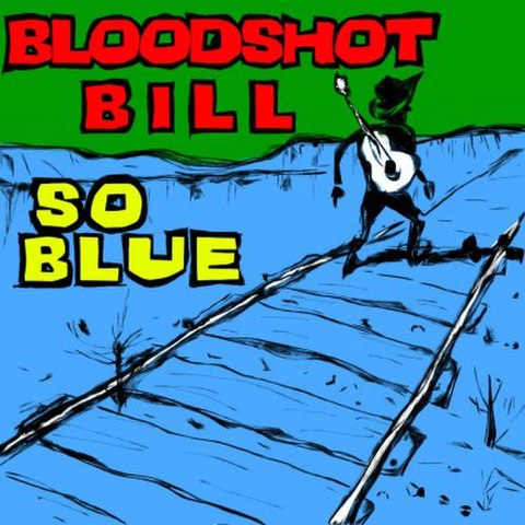 BLOODSHOT BILL / SO BLUE (CD)