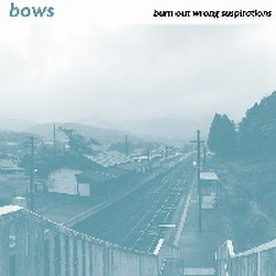 Bows - Burn Out Wrong Suspirations (CD)