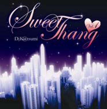Sweet Thang Vol.1/DJ K@TSUMI