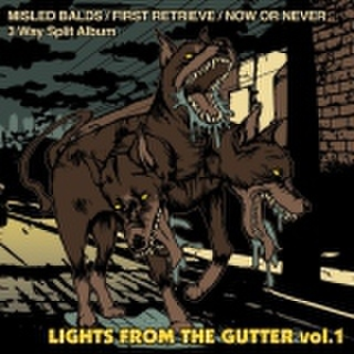 MISLED BALDS,FIRST RETRIEVE,NOW OR NEVER/LIGHTS FROM THE GUTTER VOL.1