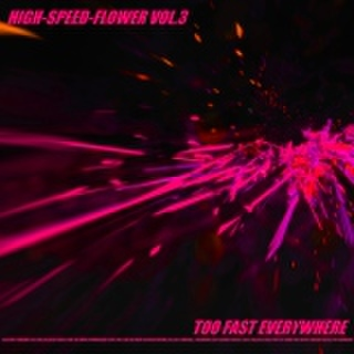 V.A./HIGH-SPEED-FLOWER VOL.3 -TOO FAST EVERYWHERE-