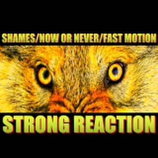 SHAMES,NOW OR NEVER,FAST MOTION/STRONG REACTION