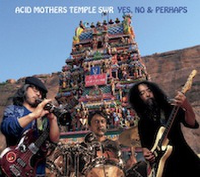 ACID MOTHERS TEMPLE SWR / YES, NO & PERHAPS