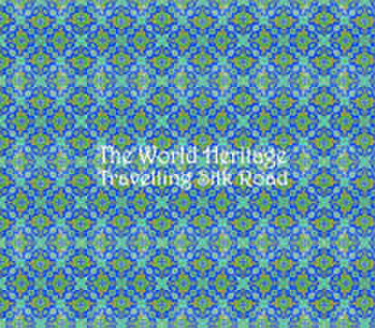 THE WORLD HERITAGE / シルクロードの旅