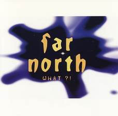 FAR NORTH - What ?! [CD]
