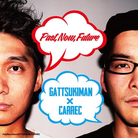Past,Now,Future【特典付】 / GATTSUKIMAN×CARREC