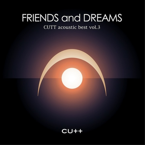 CUTT acoustic best vol.3 「FRIENDS and DREAMS」