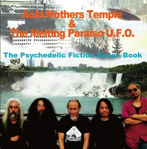 The Psychedelic Fiction Sauce Book / Acid Mothers Temple & The Melting Paraiso U.F.O.