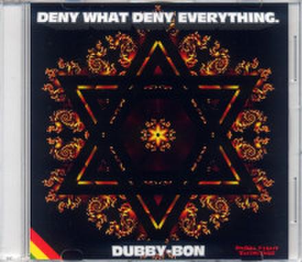 DENY WHAT DENY EVERYTHING / DUBBY BON