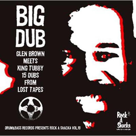 Rock A Shacka Vol.18 [ BIG DUB } -GLEN BROWN MEETS KING TUBBY 15 DUBS FROM LOST TAPES-