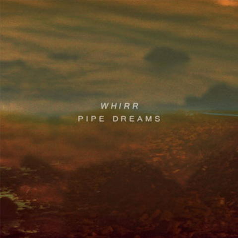 WHIRR pipe dreams LP